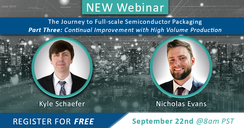 Event Image - WEBINAR: The Journey to Full-Scale Semiconductor Packaging, Part 3: Continual Improvement with High Volume Production