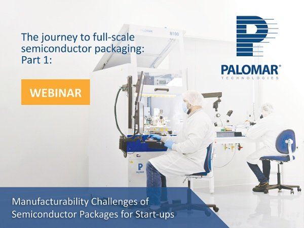 Palomar offers Three-Part Webinar Series: The Journey to Full-Scale Semiconductor Packaging