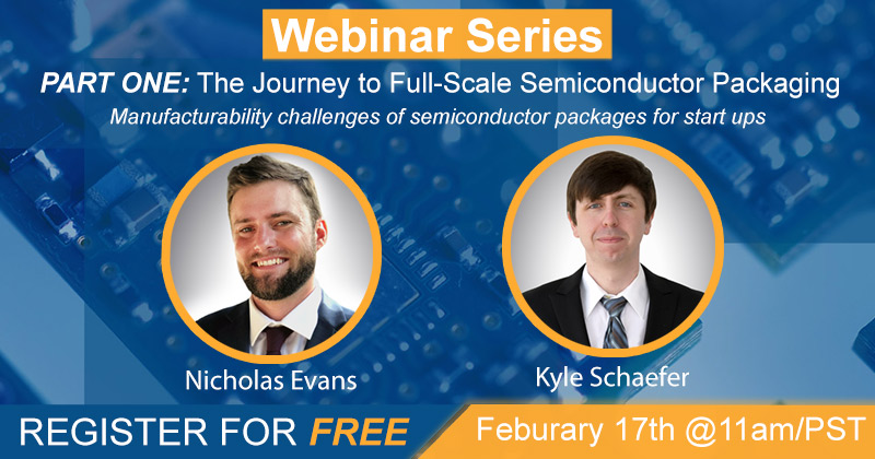 Event Image - WEBINAR: The journey to full-scale semiconductor packaging: Part 1: Manufacturability Challenges of Semiconductor Packages for Start-ups