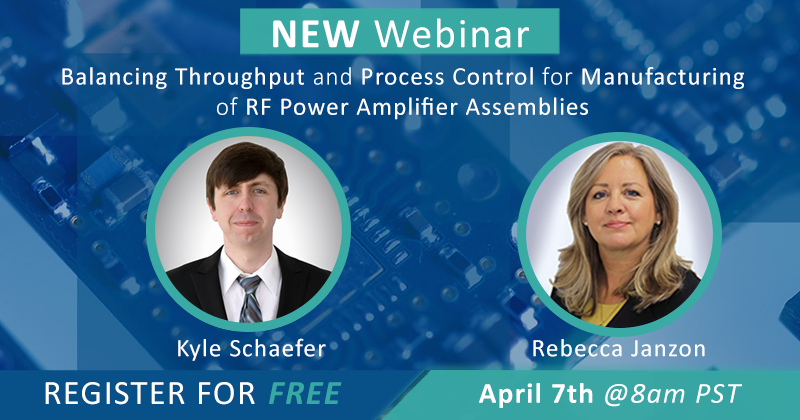 Event Image - WEBINAR: Balancing Throughput and Process Control for Manufacturing of RF Power Amplifier Assemblies
